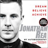 Dream. Believe. Achieve. My Autobiography - Jonathan Rea
