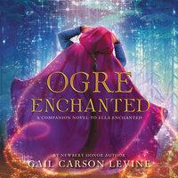 Ogre Enchanted - Gail Carson Levine