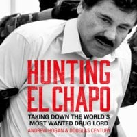 Hunting El Chapo: Taking down the world's most-wanted drug-lord - Andrew Hogan, Douglas Century