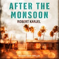 After the Monsoon: An unputdownable thriller that will get your pulse racing! - Robert Karjel