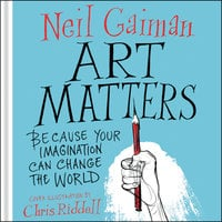 Art Matters: Because Your Imagination Can Change the World - Chris Riddell,Neil Gaiman