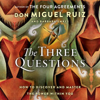 The Three Questions: How to Discover and Master the Power Within You - Barbara Emrys, Don Miguel Ruiz