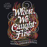When We Caught Fire - Anna Godbersen
