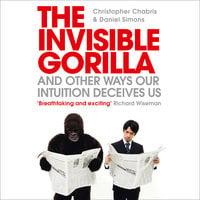 The Invisible Gorilla - Christopher Chabris, Daniel Simons