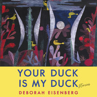 Your Duck Is My Duck - Deborah Eisenberg