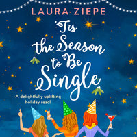 'Tis the Season to be Single - Laura Ziepe