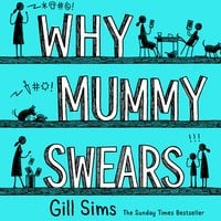 Why Mummy Swears - Gill Sims