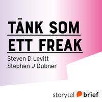 Tänk som ett freak - Stephen J. Dubner, Steven D. Levitt