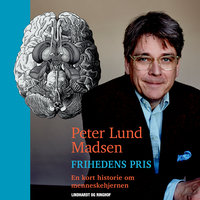 Frihedens pris. En kort historie om menneskehjernen - Peter Lund Madsen