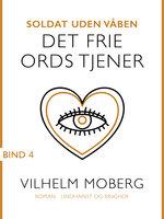 Soldat uden våben: Det frie ords tjener - Bind 4 - Vilhelm Moberg