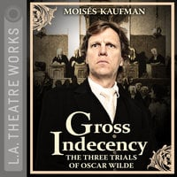Gross Indecency: The Three Trials of Oscar Wilde - Moisés Kaufman