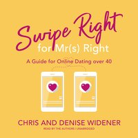 Swipe Right for Mr(s) Right: A Guide for Online Dating over 40 - Chris Widener, Denise Widener