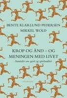 Krop og ånd - og meningen med livet - Bente Klarlund Pedersen,Mikkel Wold