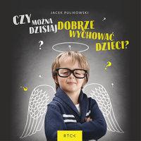 Czy można dzisiaj dobrze wychować dzieci? - Jacek Pulikowski