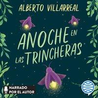 Anoche en las trincheras - Alberto Villarreal