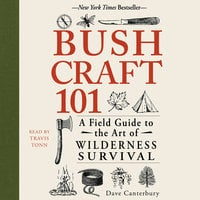 Bushcraft 101: A Field Guide to the Art of Wilderness Survival - Dave Canterbury