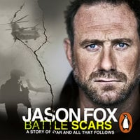 Battle Scars: A Story of War and All That Follows - Jason Fox