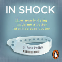 In Shock: How Nearly Dying Made Me a Better Intensive Care Doctor - Rana Awdish