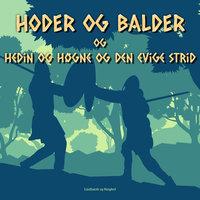 Hoder og Balder. Hedin og Høgne og den evige strid - Jørgen Liljensøe