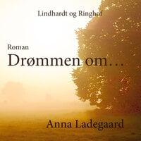 Drømmen om... - Anna Ladegaard