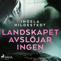 Landskapet avslöjar ingen - Ingela Hildestedt