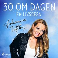 30 om dagen: En livsresa - Johanna Toftby