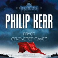 Frygt grækeres gaver - Philip Kerr
