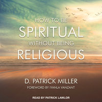 How to be Spiritual Without Being Religious - D. Patrick Miller