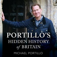 Portillo's Hidden History of Britain - Michael Portillo