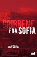 Gribbene fra Sofia - Arne Woythal