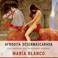 Afrodita desenmascarada - María Blanco González