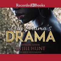 My Mama's Drama - La Jill Hunt