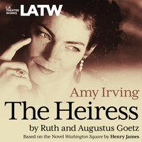 The Heiress - Ruth Goetz, Augustus Goetz