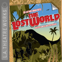 The Lost World - Arthur Conan Doyle, John De Lancie, Nat Segaloff