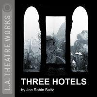 Three Hotels - Jon Robin Baitz