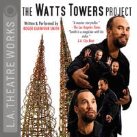 The Watts Towers Project - Roger Guenveur Smith