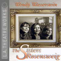 The Sisters Rosensweig - Wendy Wasserstein