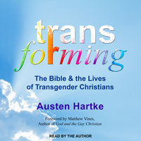 Transforming: The Bible and the Lives of Transgender Christians - Austen Hartke