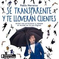 Sé transparente y te lloverán clientes - Pablo Herreros Laviña