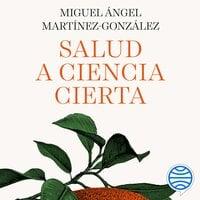 Salud a ciencia cierta - Miguel Ángel Martínez-González