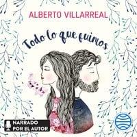Todo lo que fuimos - Alberto Villarreal