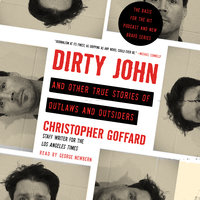 Dirty John and Other True Stories of Outlaws and Outsiders - Christopher Goffard