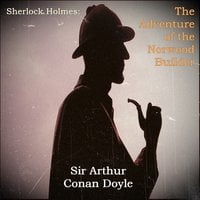 Sherlock Holmes: The Adventure of the Norwood Builder - Sir Arthur Conan Doyle