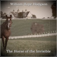 The Horse of the Invisible - William Hope Hodgson
