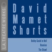 David Mamet Shorts: Bobby Gould in Hell; Reunion; The Shawl - David Mamet