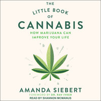 The Little Book of Cannabis: How Marijuana Can Improve Your Life - Amanda Siebert