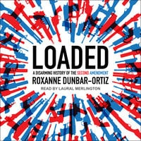 Loaded: A Disarming History of the Second Amendment - Roxanne Dunbar-Ortiz