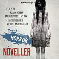 Horror-noveller - Lotte Petri, Marcin Mortka, Hrishikesh Gupte, Lars Ahn, Kin Cole, Barend de Voogd, Marko Hautale