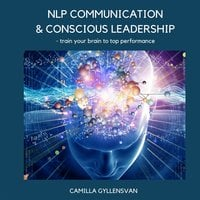 NLP Communication & conscious leadership, train your brain to top performance NLP Communication & conscious leadership, train your brain to top performance - Camilla Gyllensvan