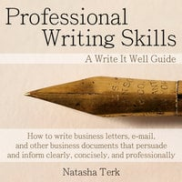 Professional Writing Skills: A Write It Well Guide - Natasha Terk